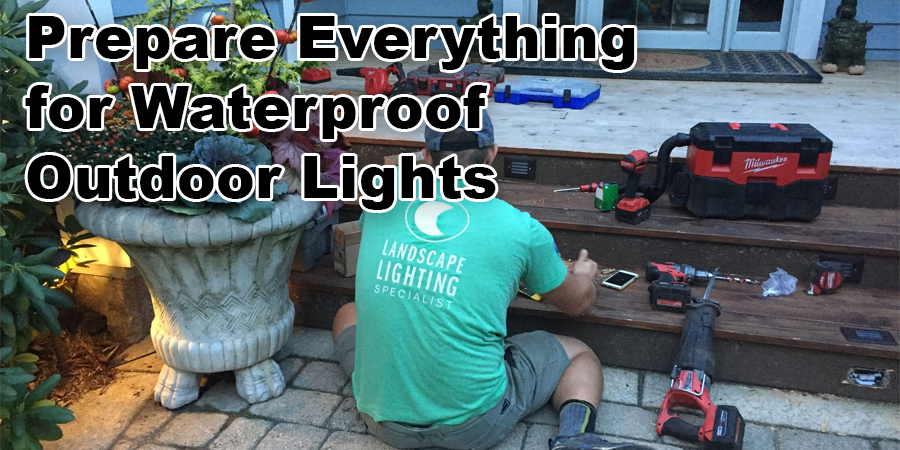 Prepare Everything for Waterproof Outdoor Lights