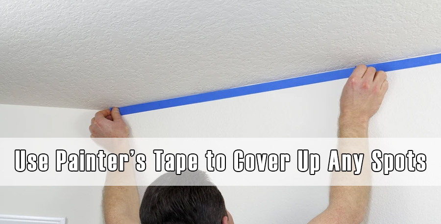 Use Painter's Tape to Cover Up Any Spots
