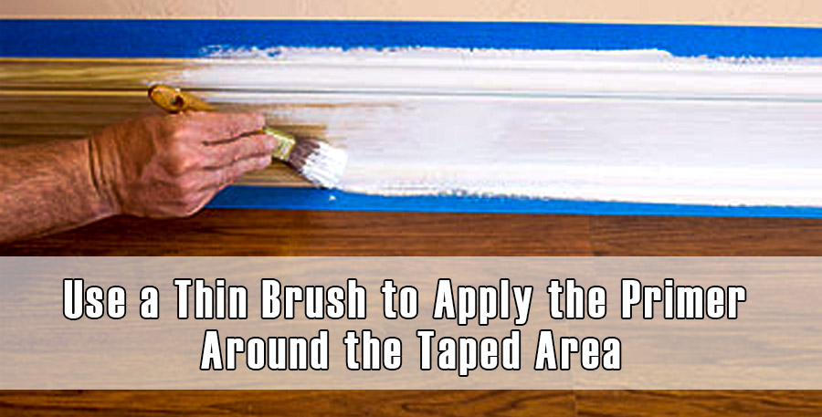 Use a Thin Brush to Apply the Primer Around the Taped Area