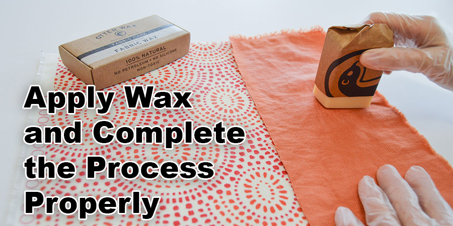 Apply Wax and Complete the Process Properly