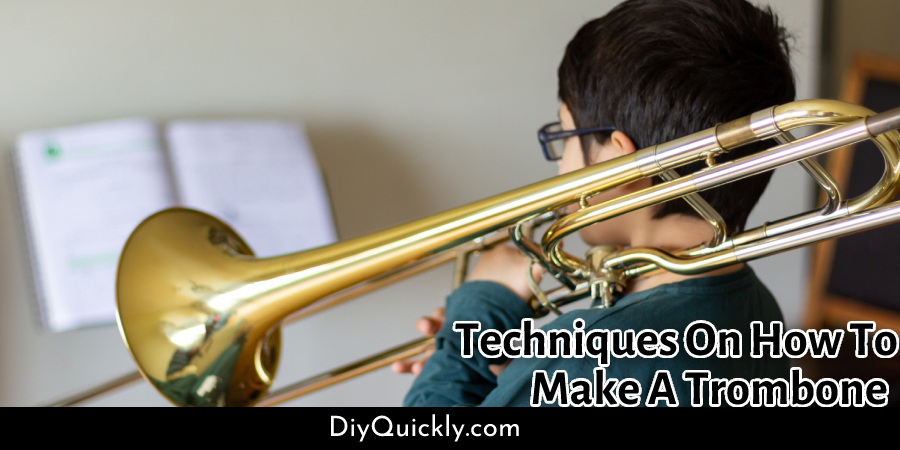 Techniques On How To Make A Trombone