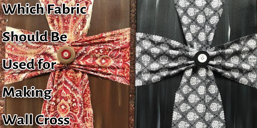 Which Fabric Should Be Used for Making Wall Cross
