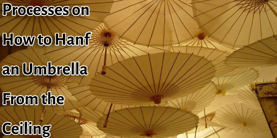 Processes on How to Hanf an Umbrella From the Ceiling