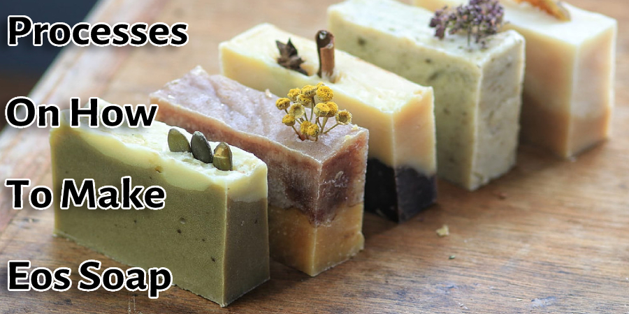 Processes On How To Make Eos Soap