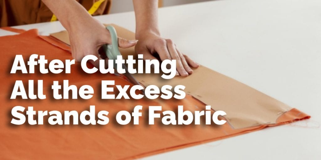 After Cutting All the Excess Strands of Fabric