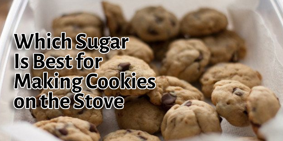 Which Sugar Is Best for Making Cookies on the Stove