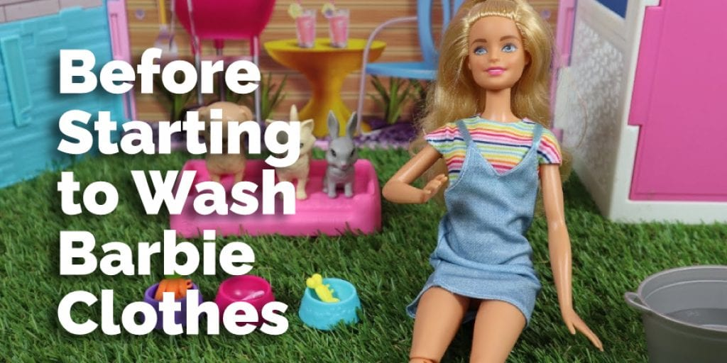 Before Starting to Wash Barbie Clothes