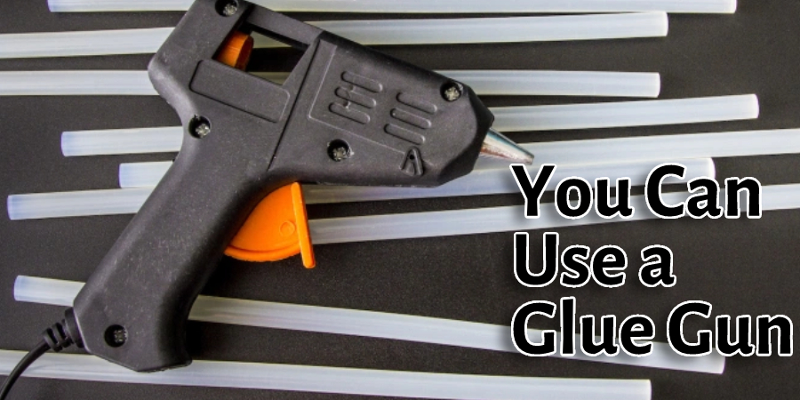You Can Use a Glue Gun