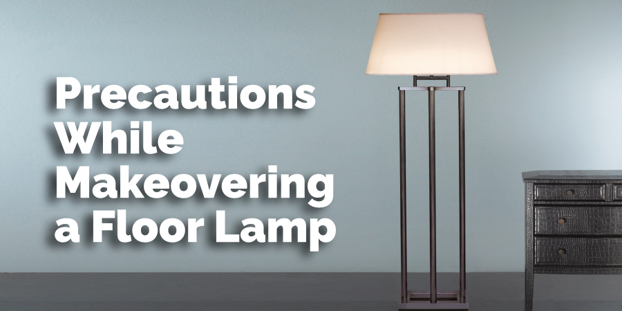 Precautions While Makeovering a Floor Lamp