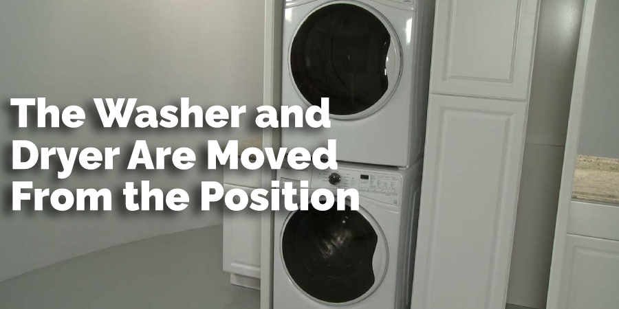 The Washer and Dryer Are Moved From the Position,