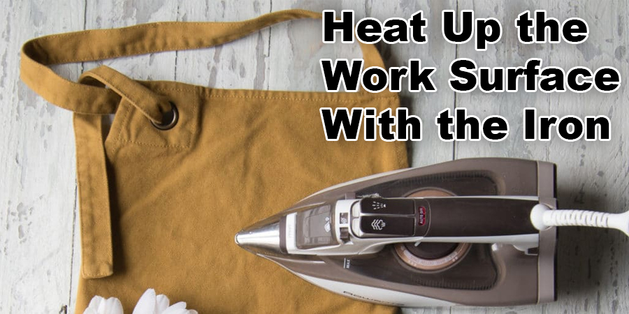 Heat Up the Work Surface With the Iron