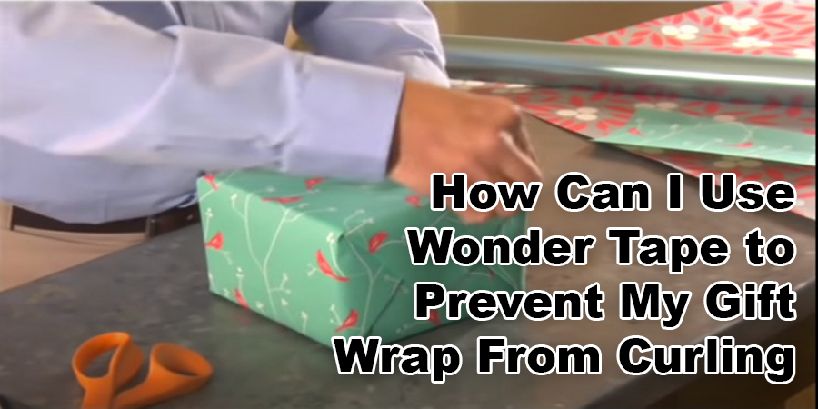 How Can I Use Wonder Tape to Prevent My Gift Wrap From Curling