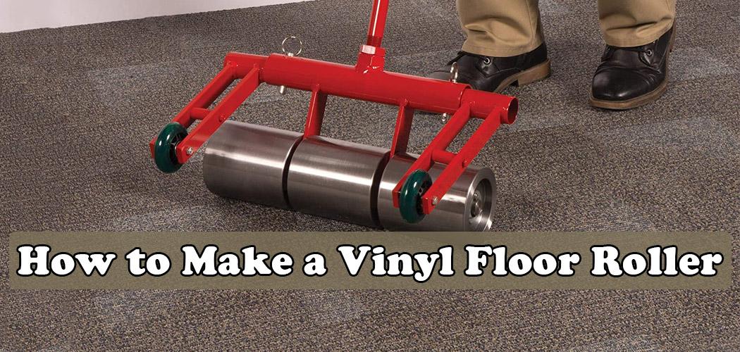 How to Make a Vinyl Floor Roller
