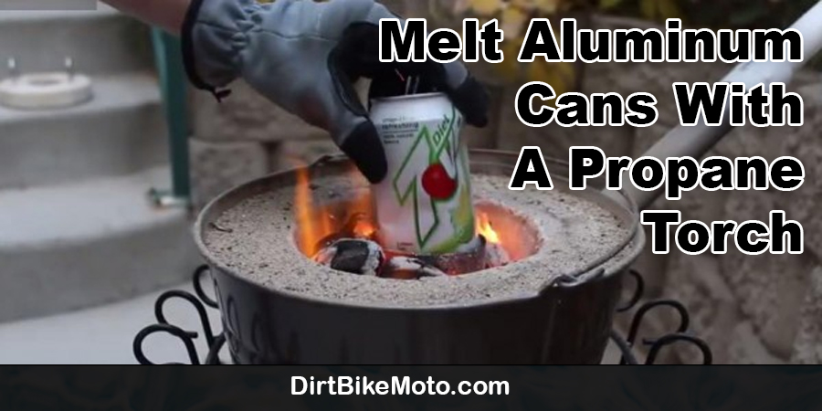 Melt Aluminum Cans With A Propane Torch