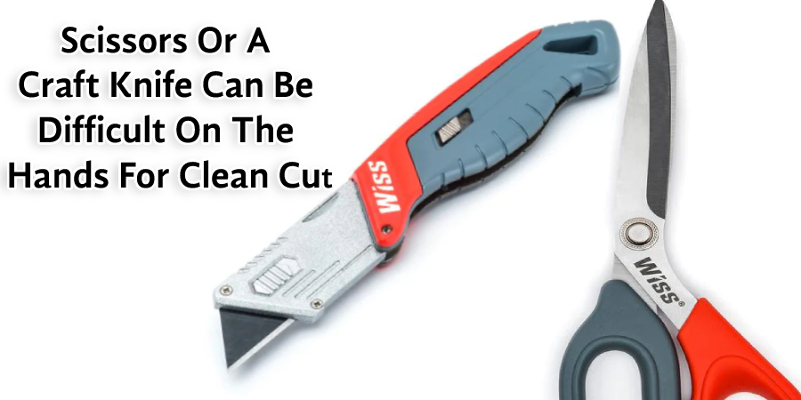 Scissors Or A  Craft Knife Can Be  Difficult On The  Hands For Clean Cut