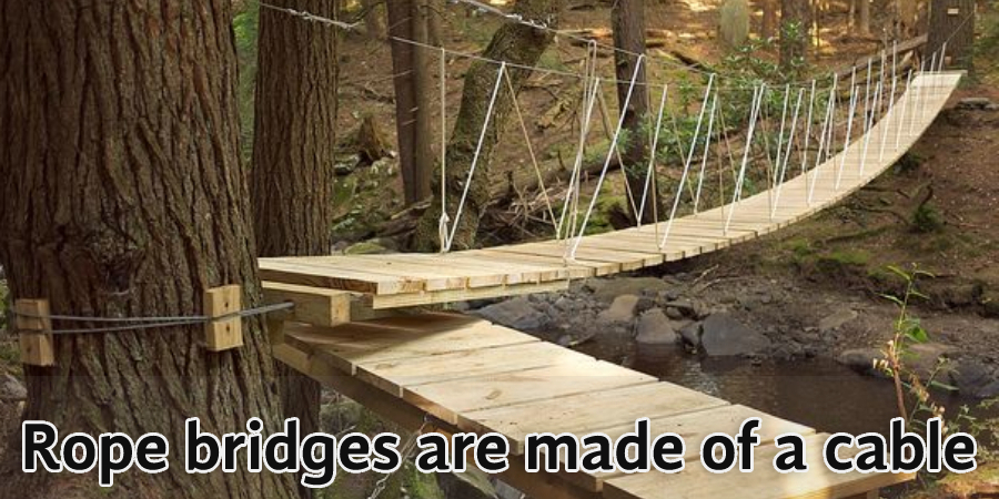 Rope Bridges Are Made of A Cable