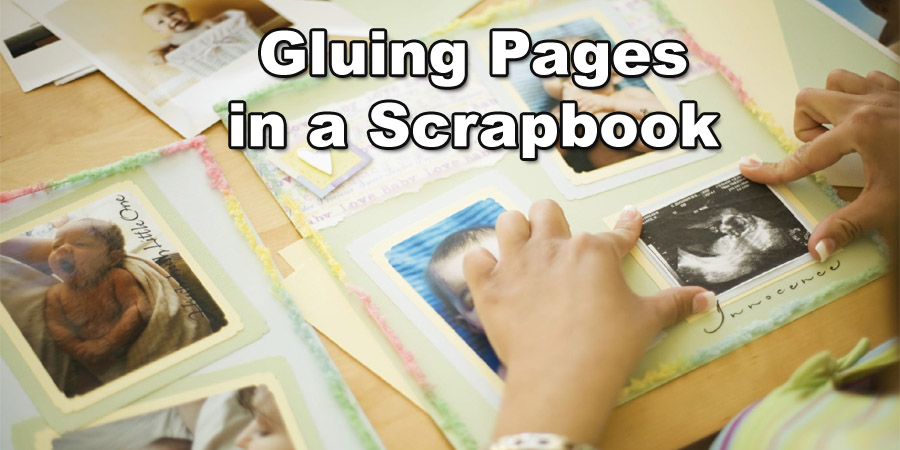 gluing pages in a scrapbook