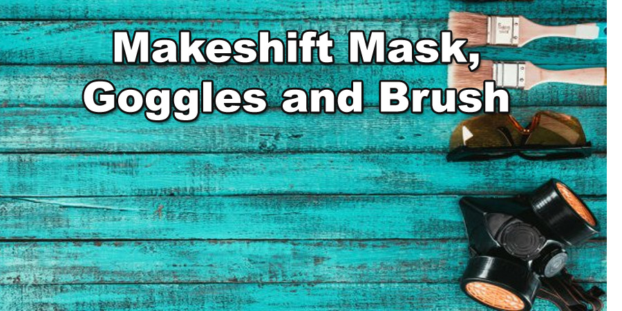 makeshift painting mask, goggles and Brush