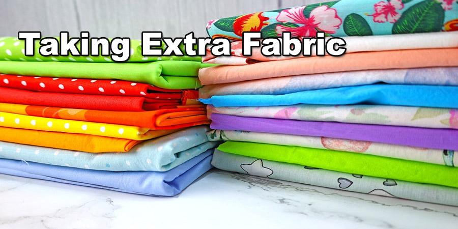 taking extra fabric
