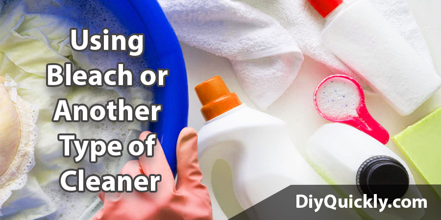 using bleach or another type of cleaner