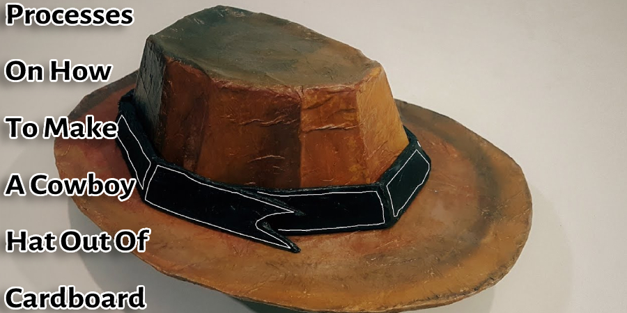 Processes On How To Make A Cowboy Hat Out Of Cardboard
