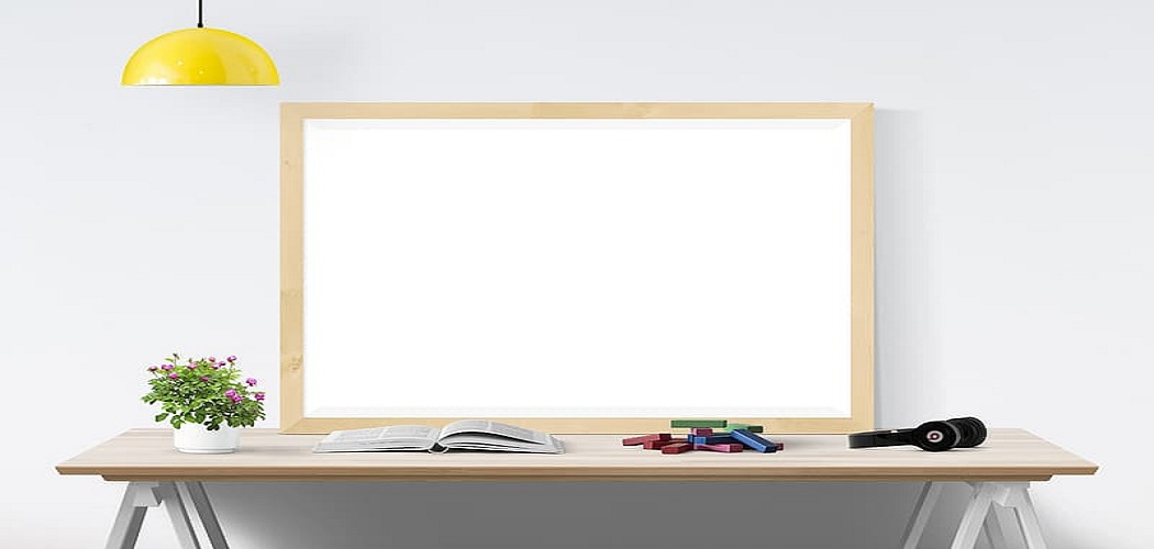 How to Hang a Dry Erase Board Without Nails