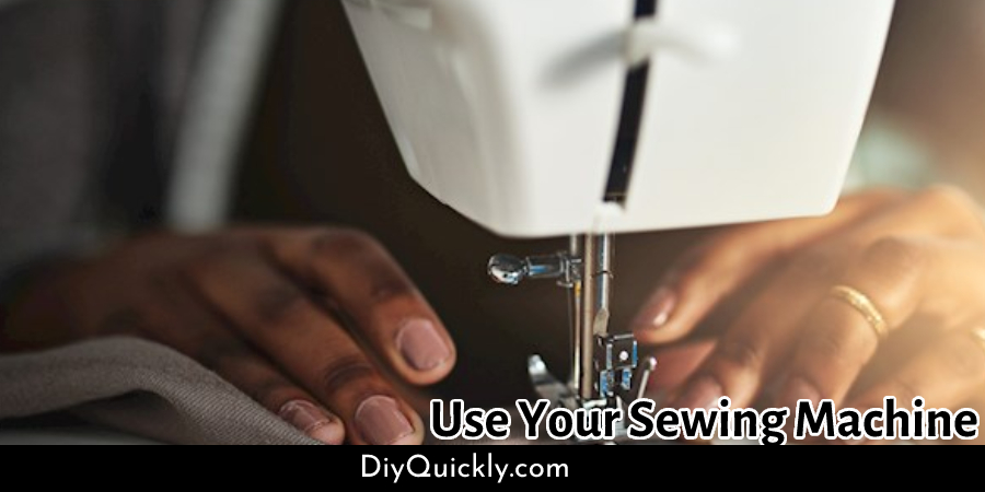 Use Your Sewing Machine