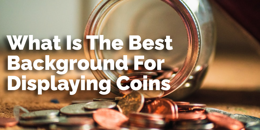 What Is The Best Background For Displaying Coins