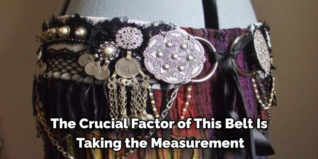 The Crucial Factor of This Belt Is Taking the Measurement