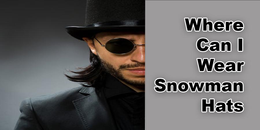 Where Can I Wear Snowman Hats