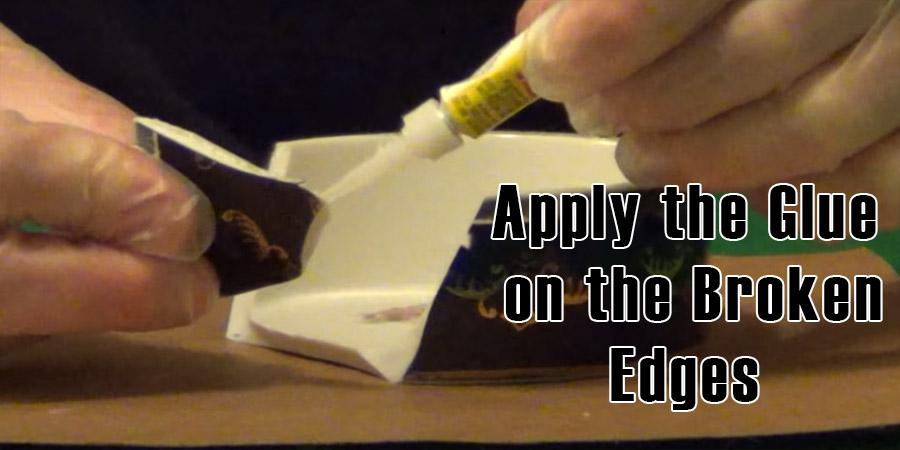 Apply the Glue on the Broken Edges