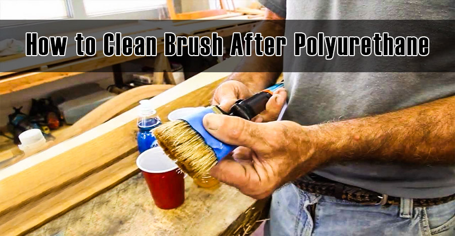 How to Clean Brush After Polyurethane