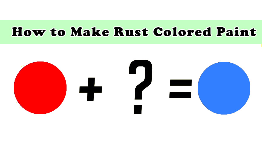 How to Make Rust Colored Paint