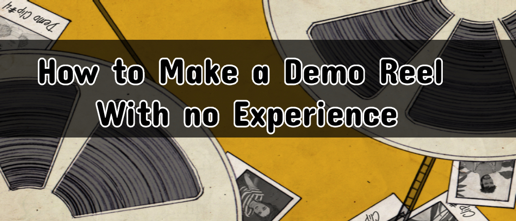 How to Make a Demo Reel With no Experience