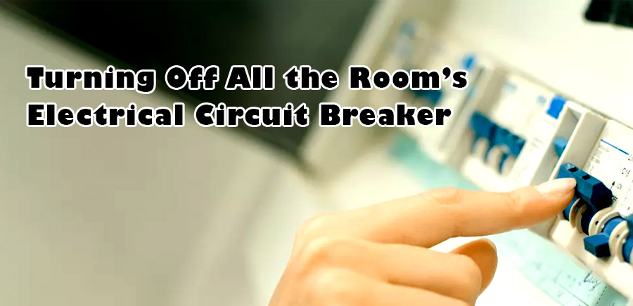 Turning Off All the Room's Circuit Breaker