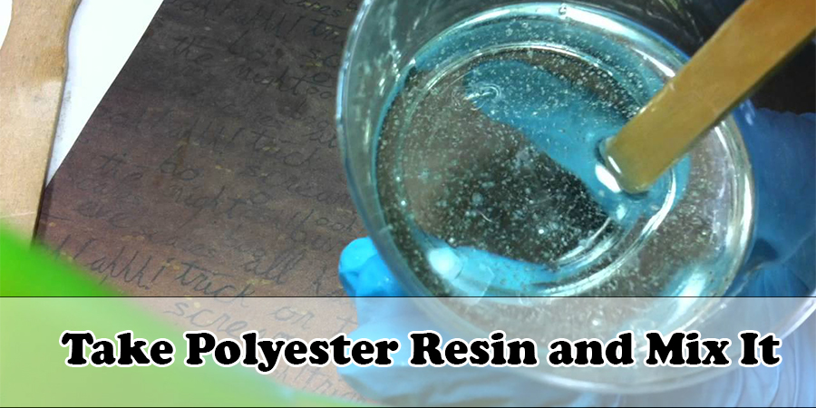 Take Polyester Resin and Mix It