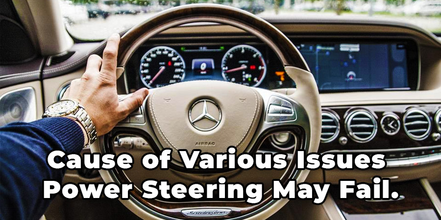 Cause of Various Issues Power Steering May Fail.