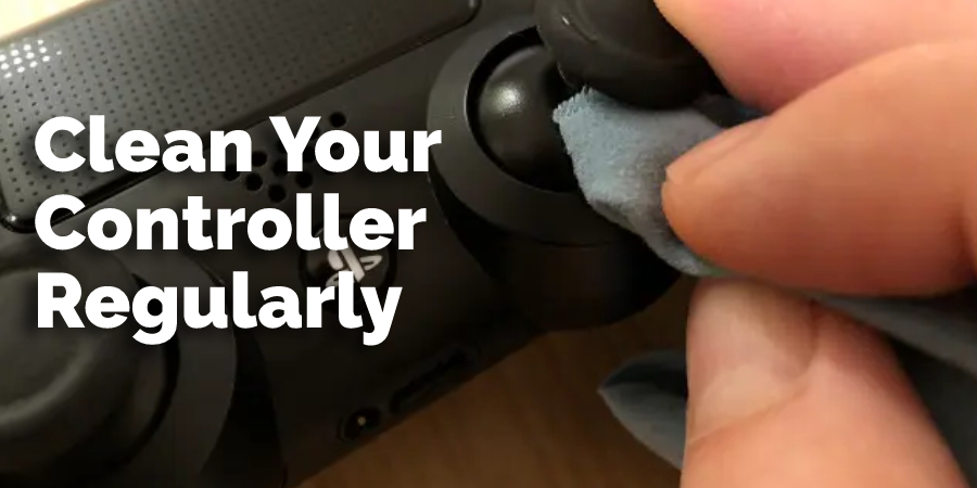 Clean Your Controller Regularly