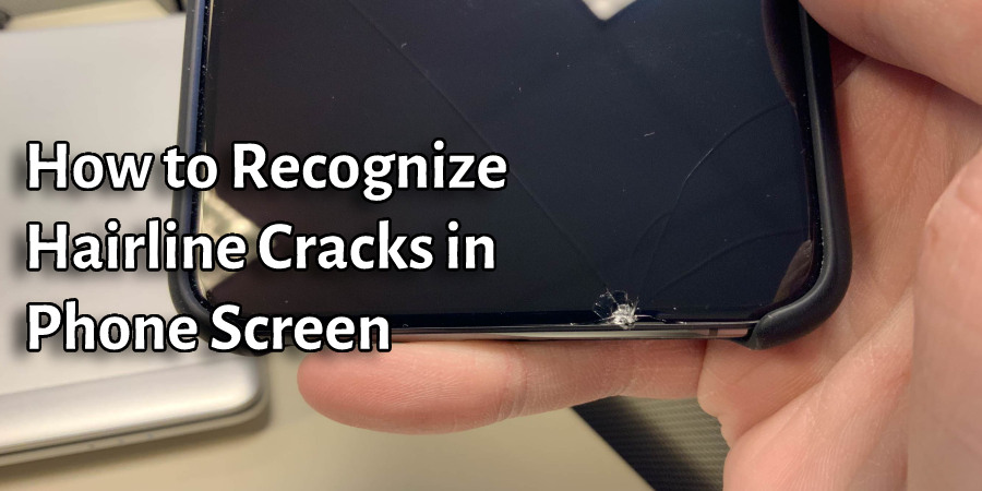 How to Recognize Hairline Cracks in Phone Screen