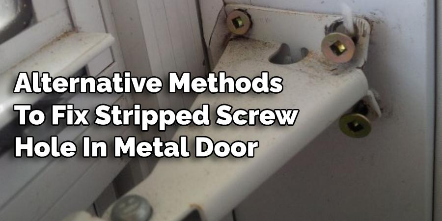 Alternative Methods To Fix Stripped Screw Hole In Metal Door