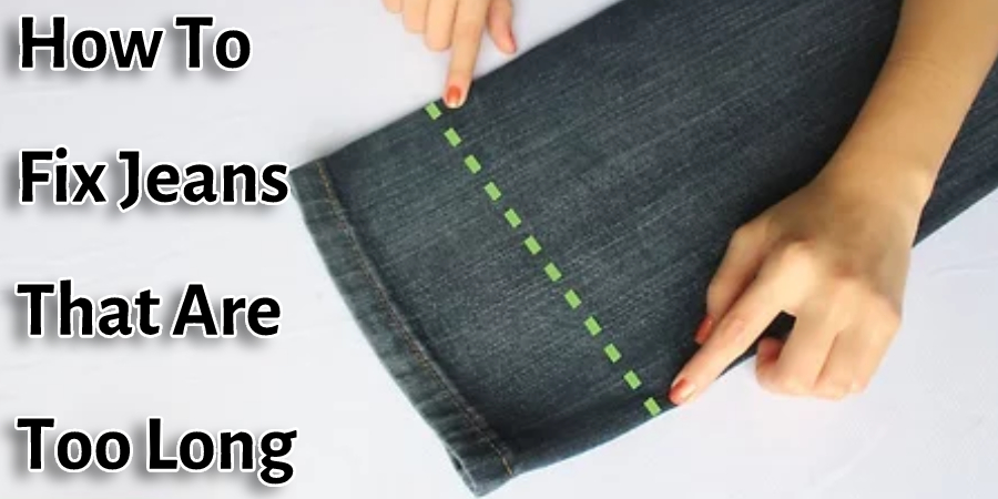 How To Fix Jeans That Are Too Long