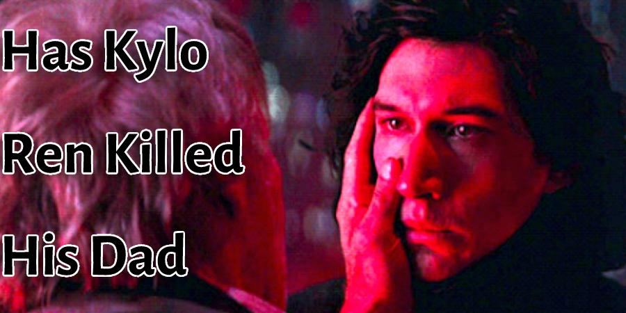 Has Kylo Ren Killed His Dad