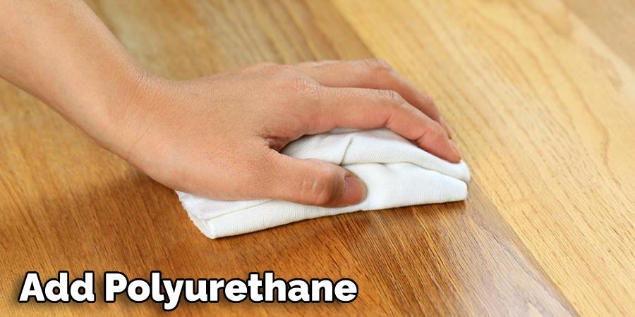 Add Polyurethane