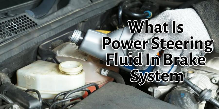 What Is Power Steering Fluid In Brake System