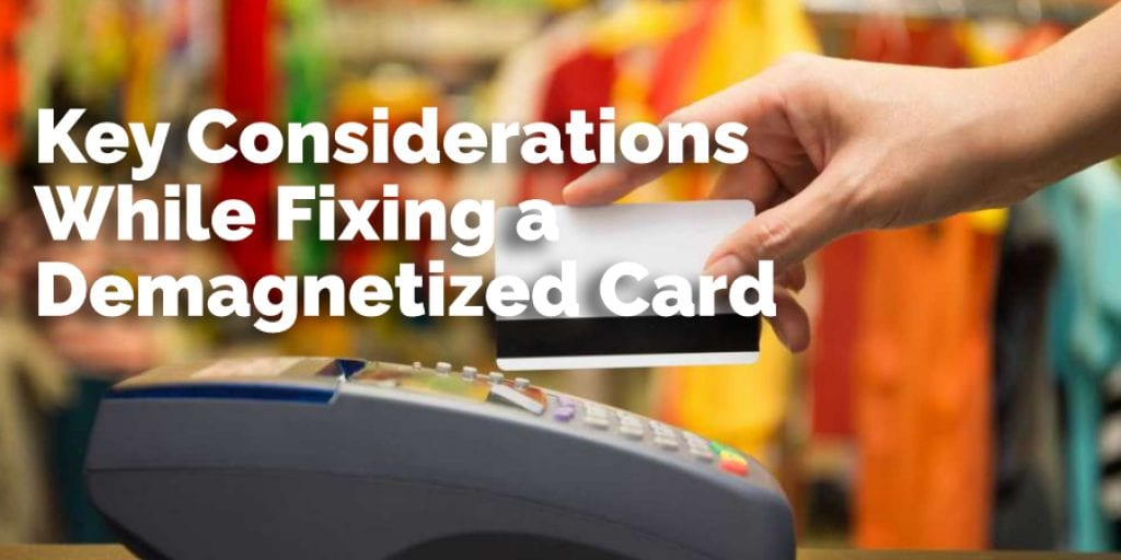 Key Considerations While Fixing a Demagnetized Card