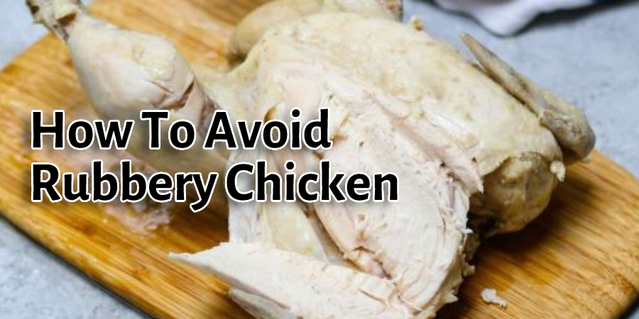 How To Avoid Rubbery Chicken
