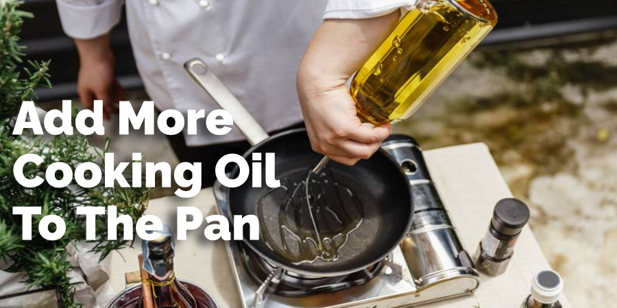 Add More Cooking Oil To The Pan