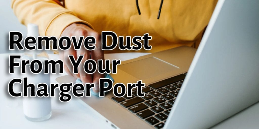 Remove Dust From Your Charger Port