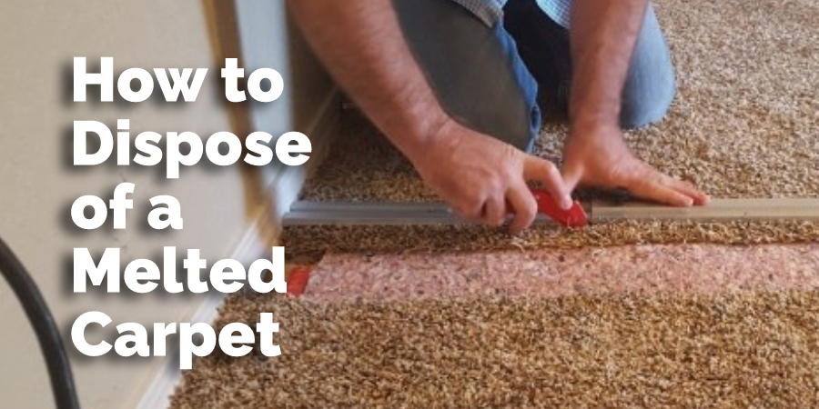 How to Dispose of a Melted Carpet