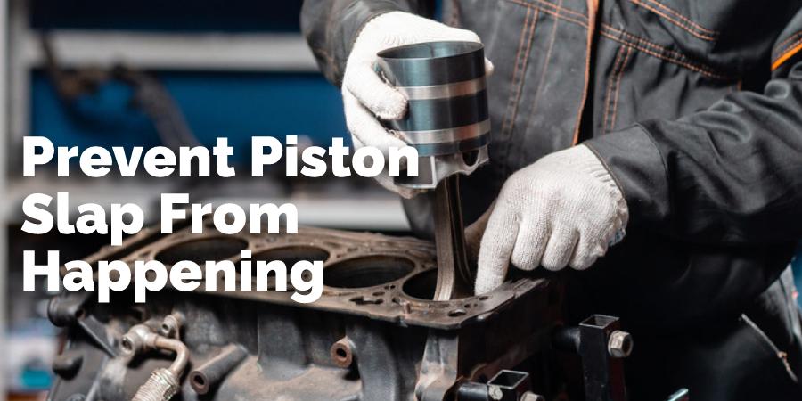 Prevent Piston Slap From Happening